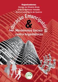 EDUCAÇÃO EMANCIPATÓRIA E MOVIMENTOS SOCIAIS CONTRA HEGEMÔNICOS