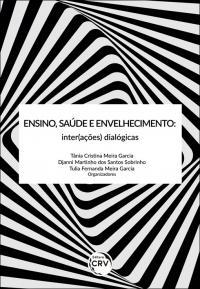 ENSINO, SAÚDE E ENVELHECIMENTO:<br> inter(ações) dialógicas