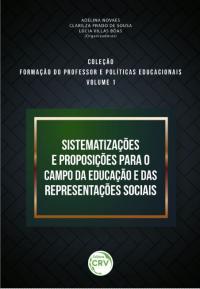 SISTEMATIZAÇÕES E PROPOSIÇÕES PARA O CAMPO DA EDUCAÇÃO E DAS REPRESENTAÇÕES SOCIAIS <br> Coleção Formação do professor e políticas educacionais<br> Volume 1