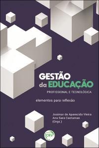 GESTÃO DA EDUCAÇÃO PROFISSIONAL E TECNOLÓGICA:<br> elementos para re&#64258;exão