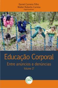 EDUCAÇÃO CORPORAL:<br>entre anúncios e denúncias<br>Volume 17