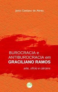 BUROCRACIA E ANTIBUROCRACIA EM GRACILIANO RAMOS:<br> arte, ofício e cárcere
