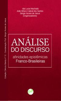 ANÁLISE DO DISCURSO AFINIDADES EPISTÊMICAS FRANCO-BRASILEIRAS<br>(Coleção Ciência Aberta nº 12 Coordenação:<br>Profº Sérgio Nunes de Jesus)