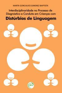 INTERDISCIPLINARIDADE NO PROCESSO DE DIAGNÓSTICO E CONDUTA EM CRIANÇAS COM DISTÚRBIOS DE LINGUAGEM