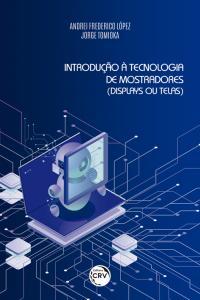 INTRODUÇÃO À TECNOLOGIA DE MOSTRADORES (DISPLAYS OU TELAS)