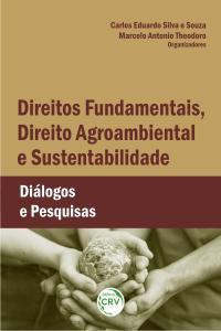 DIREITOS FUNDAMENTAIS, DIREITO AGROAMBIENTAL E SUSTENTABILIDADE: <br>diálogos e pesquisas