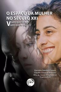 O ESPAÇO DA MULHER NO SÉCULO XXI:<br> vozes que gritam, vozes que se calam!