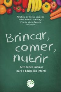 BRINCAR, COMER, NUTRIR:<br>atividades lúdicas para a educação infantil