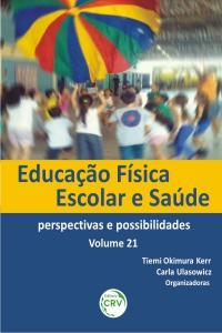 EDUCAÇÃO FÍSICA ESCOLAR E SAÚDE:<br> perspectivas e possibilidades