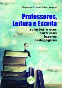 PROFESSORES, LEITURA E ESCRITA: <br> Relações e ecos para seus fazeres pedagógicos