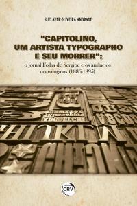"""""""CAPITOLINO, UM ARTISTA TYPOGRAPHO E SEU MORRER"""":<br> o jornal Folha de Sergipe e os anúncios necrológicos (1886-1895)"""