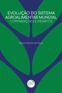 EVOLUÇÃO DO SISTEMA AGROALIMENTAR MUNDIAL:<br> contradições e desafios