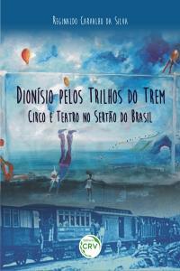 DIONÍSIO PELOS TRILHOS DO TREM: <br>circo e teatro no sertão do Brasil