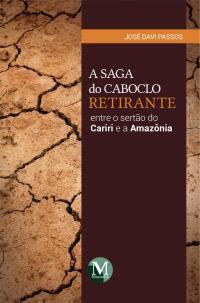 A SAGA DO CABOCLO RETIRANTE ENTRE O SERTÃO DO CARIRI E A AMAZÔNIA