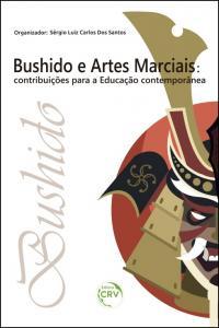"""""""BUSHIDO"""" E ARTES MARCIAIS:  <br>contribuições para a educação contemporânea"""