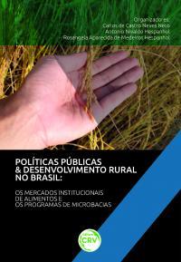 POLÍTICAS PÚBLICAS & DESENVOLVIMENTO RURAL NO BRASIL:<br> os mercados institucionais de alimentos e os programas de microbacias