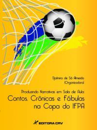 PRODUZINDO NARRATIVAS EM SALA DE AULA:<br>contos, crônicas e fábulas na copa do IFPA