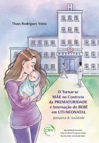 O TORNAR-SE MÃE NO CONTEXTO DA PREMATURIDADE E INTERNAÇÃO DO BEBÊ EM UTINEONATAL:<br> Pesquisa & Realidade