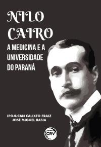 NILO CAIRO, A MEDICINA E A UNIVERSIDADE DO PARANÁ