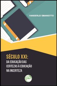 SÉCULO XXI:<br>da educação das certezas à educação na incerteza