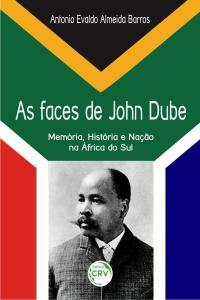 AS FACES DE JOHN DUBE:<br>Memória, História e Nação na África do Sul
