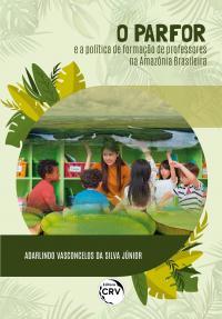 O PARFOR E A POLÍTICA DE FORMAÇÃO DE PROFESSORES NA AMAZÔNIA BRASILEIRA