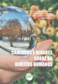 CAMINHOS E OLHARES SOBRE OS DIREITOS HUMANOS