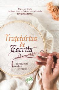 TRAJETÓRIAS DE ESCRITA:<br> acessando mundos letrados
