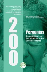 200 PERGUNTAS QUE PRECISAM SER RESPONDIDAS SOBRE ENVELHECIMENTO: <BR>tire suas dúvidas sobre processo de envelhecimento, avaliação funcional e prescrição de exercícios para idosos