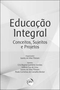 EDUCAÇÃO INTEGRAL: <br>conceitos, sujeitos e projetos