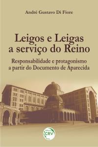 LEIGOS E LEIGAS A SERVIÇO DO REINO: <br>responsabilidade e protagonismo a partir do Documento de Aparecida