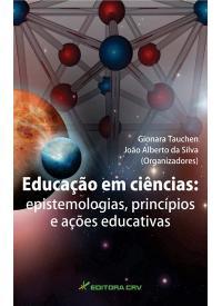 EDUCAÇÃO EM CIÊNCIAS:<BR>epistemologias, princípios e ações educativas