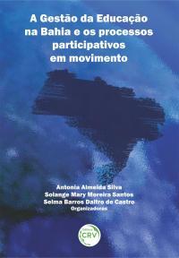 A GESTÃO DA EDUCAÇÃO NA BAHIA E OS PROCESSOS PARTICIPATIVOS EM MOVIMENTO