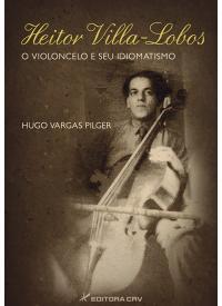 HEITOR VILLA-LOBOS<BR>O Violoncelo e Seu Idiomatismo