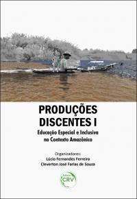 PRODUÇÕES DISCENTES I: <br>educação especial e inclusiva no contexto Amazônico