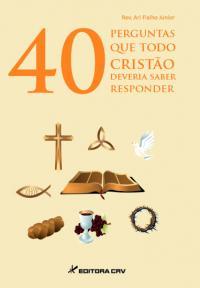 40 PERGUNTAS QUE TODO CRISTÃO DEVERIA SABER RESPONDER