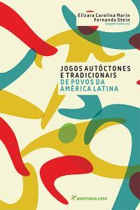 JOGOS AUTÓCTONES E TRADICIONAIS DE POVOS DA AMÉRICA LATINA