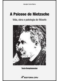 A PSICOSE DE NIETZSCHE <br>Vida, obra e patologia do filósofo