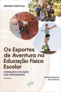 OS ESPORTES DE AVENTURA NA EDUCAÇÃO FÍSICA ESCOLAR: <br>formação e atuação dos professores <br> <br>Coleção Esportes de Aventura Volume 1
