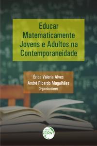 EDUCAR MATEMATICAMENTE JOVENS E ADULTOS NA CONTEMPORANEIDADE