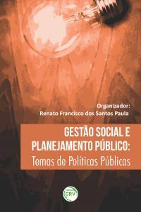 GESTÃO SOCIAL E PLANEJAMENTO PÚBLICO: <br>temas de Políticas Públicas