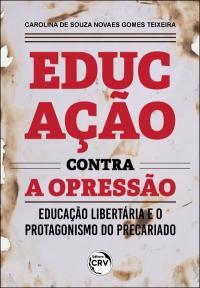 EDUCAÇÃO CONTRA A OPRESSÃO: <br> Educação Libertária e o protagonismo do precariado