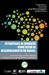 ESTRATÉGIAS DE INOVAÇÃO COMO VETOR DE DESENVOLVIMENTO DO BRASIL:<br>políticas públicas para parques tecnológicos e incubadoras de empresas
